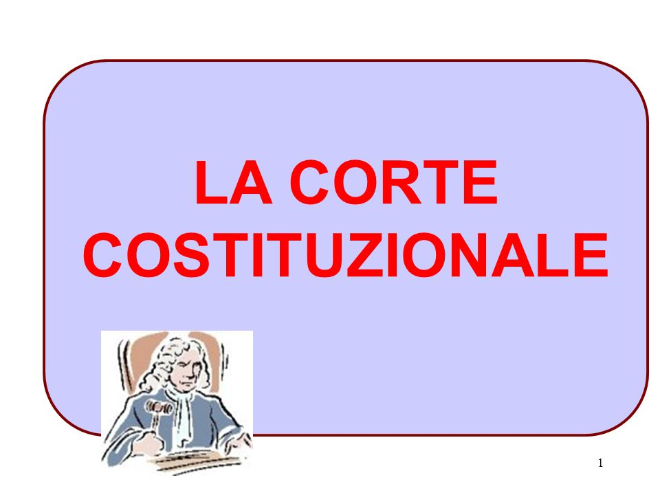 1 LA CORTE COSTITUZIONALE