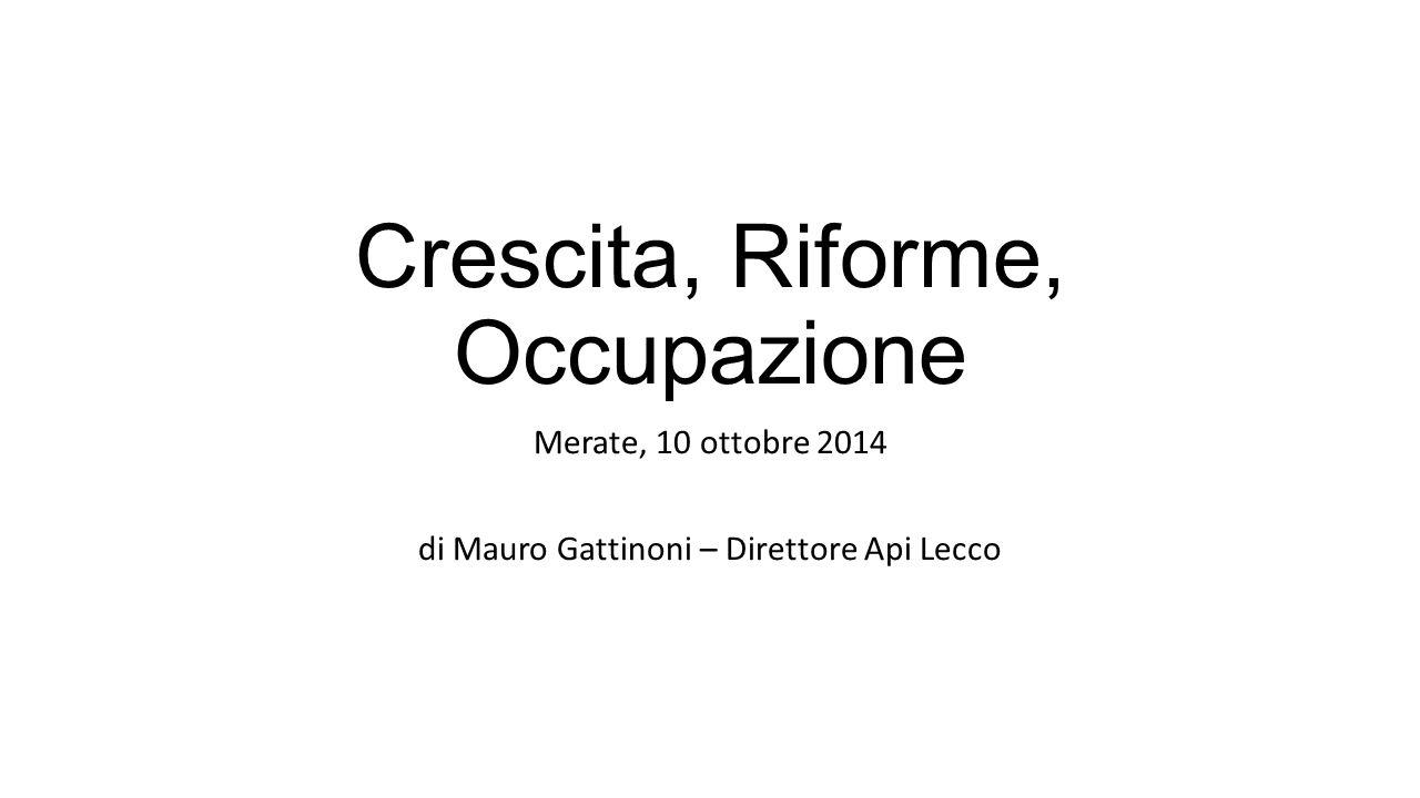 Crescita, Riforme, Occupazione Merate, 10 ottobre 2014 di Mauro Gattinoni – Direttore Api Lecco