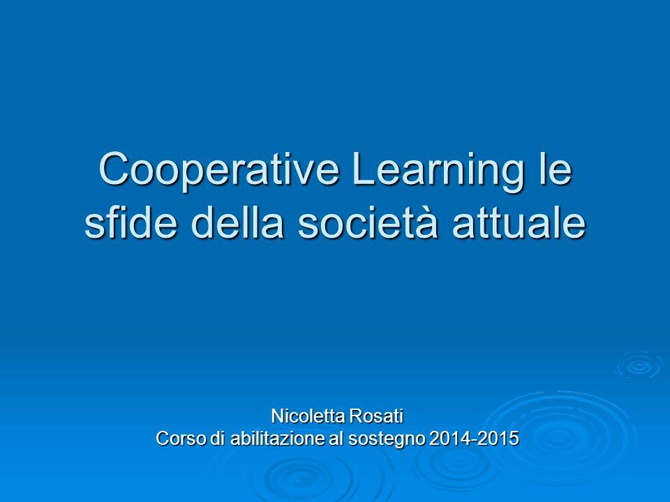 Cooperative Learning le sfide della società attuale Nicoletta Rosati Corso di abilitazione al sostegno 2014-2015
