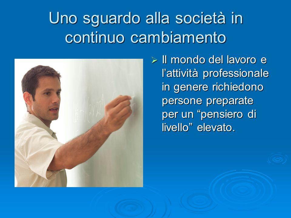 """Uno sguardo alla società in continuo cambiamento  Il mondo del lavoro e l'attività professionale in genere richiedono persone preparate per un """"pensi"""