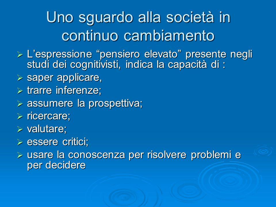 """Uno sguardo alla società in continuo cambiamento  L'espressione """"pensiero elevato"""" presente negli studi dei cognitivisti, indica la capacità di :  s"""