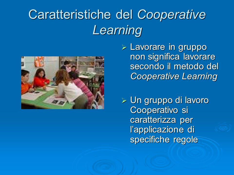 Caratteristiche del Cooperative Learning  Lavorare in gruppo non significa lavorare secondo il metodo del Cooperative Learning  Un gruppo di lavoro