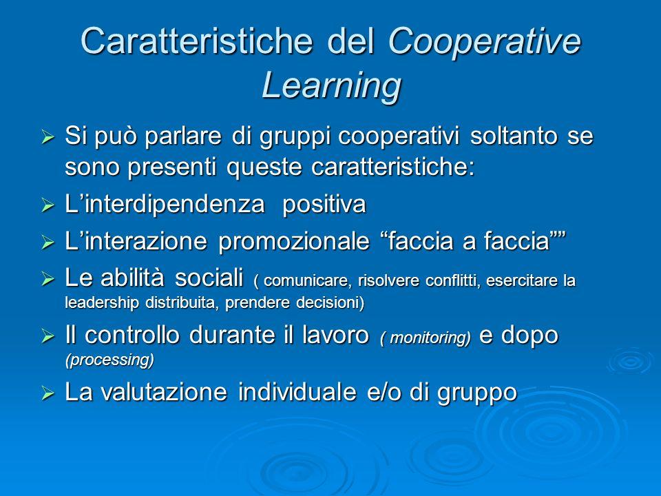 Caratteristiche del Cooperative Learning  Si può parlare di gruppi cooperativi soltanto se sono presenti queste caratteristiche:  L'interdipendenza