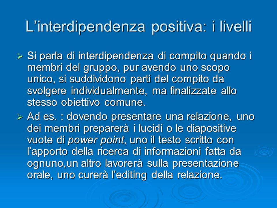 L'interdipendenza positiva: i livelli  Si parla di interdipendenza di compito quando i membri del gruppo, pur avendo uno scopo unico, si suddividono