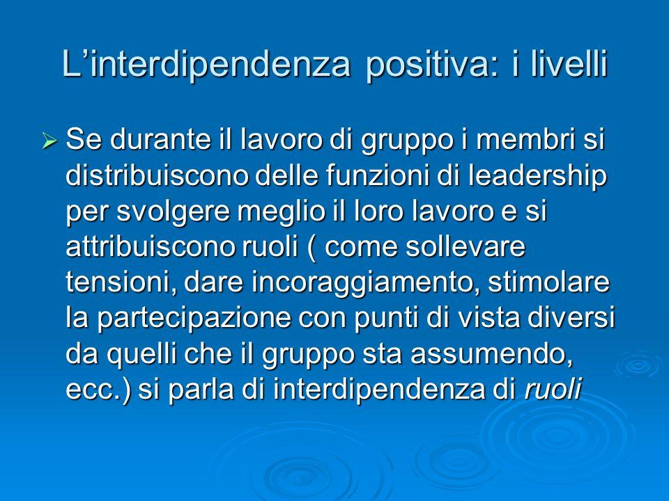 L'interdipendenza positiva: i livelli  Se durante il lavoro di gruppo i membri si distribuiscono delle funzioni di leadership per svolgere meglio il
