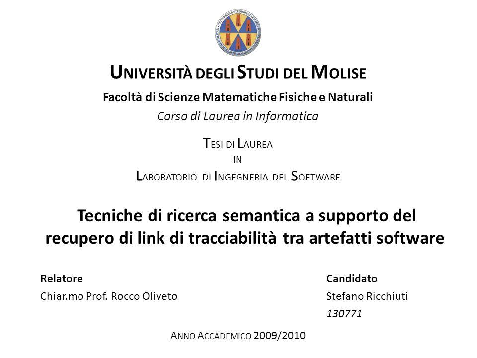 Tecniche di ricerca semantica a supporto del recupero di link di tracciabilità tra artefatti software RelatoreCandidato Chiar.mo Prof. Rocco OlivetoSt