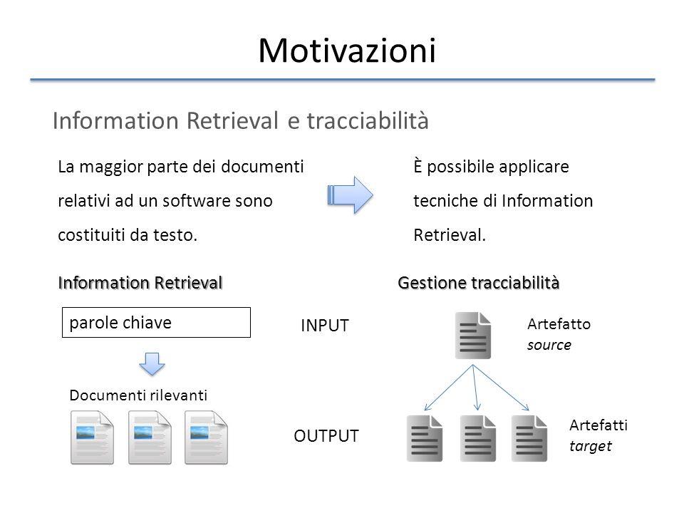 Motivazioni Information Retrieval e tracciabilità La maggior parte dei documenti relativi ad un software sono costituiti da testo. È possibile applica