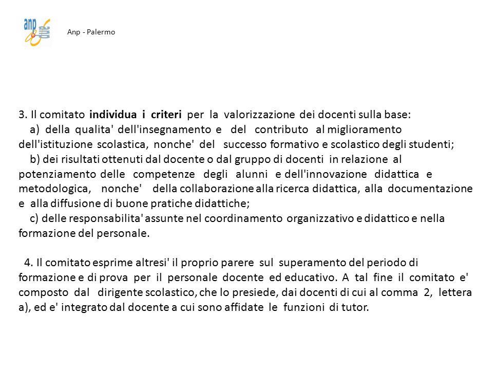 Anp - Palermo 3. Il comitato individua i criteri per la valorizzazione dei docenti sulla base: a) della qualita' dell'insegnamento e del contributo al