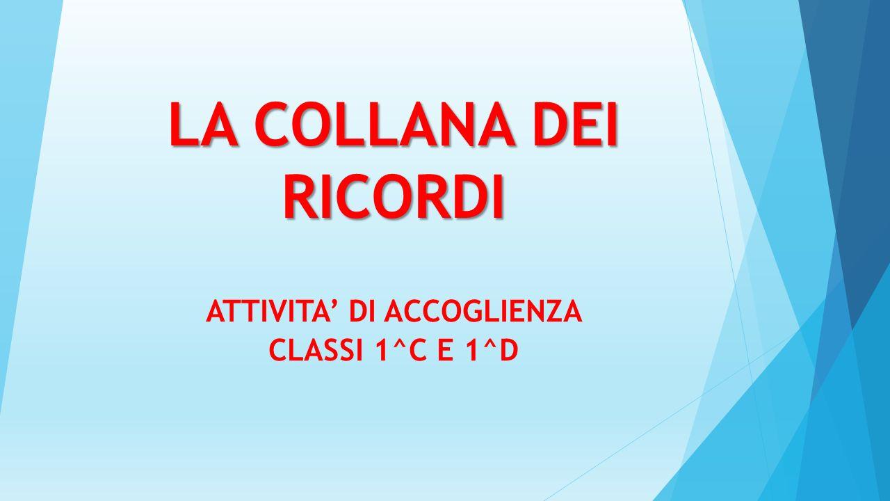 LA COLLANA DEI RICORDI ATTIVITA' DI ACCOGLIENZA CLASSI 1^C E 1^D