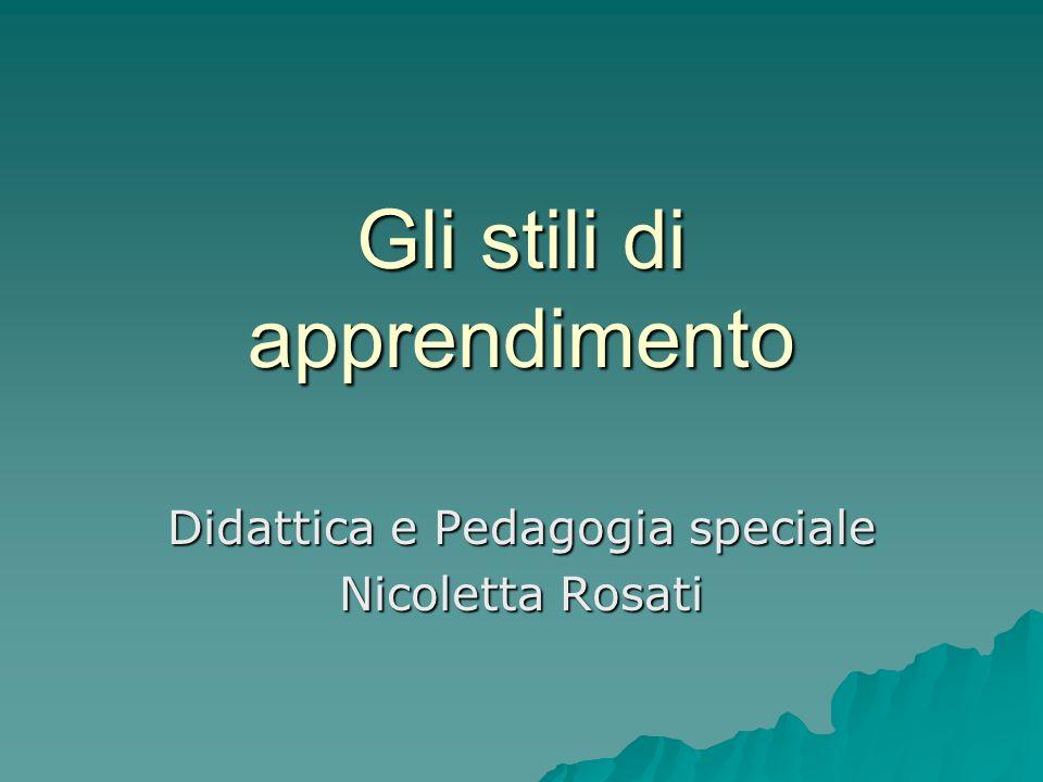 Gli stili di apprendimento Didattica e Pedagogia speciale Nicoletta Rosati