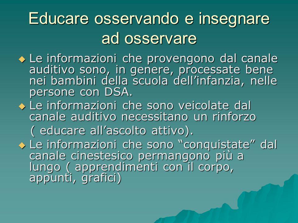 Educare osservando e insegnare ad osservare  Le informazioni che provengono dal canale auditivo sono, in genere, processate bene nei bambini della sc
