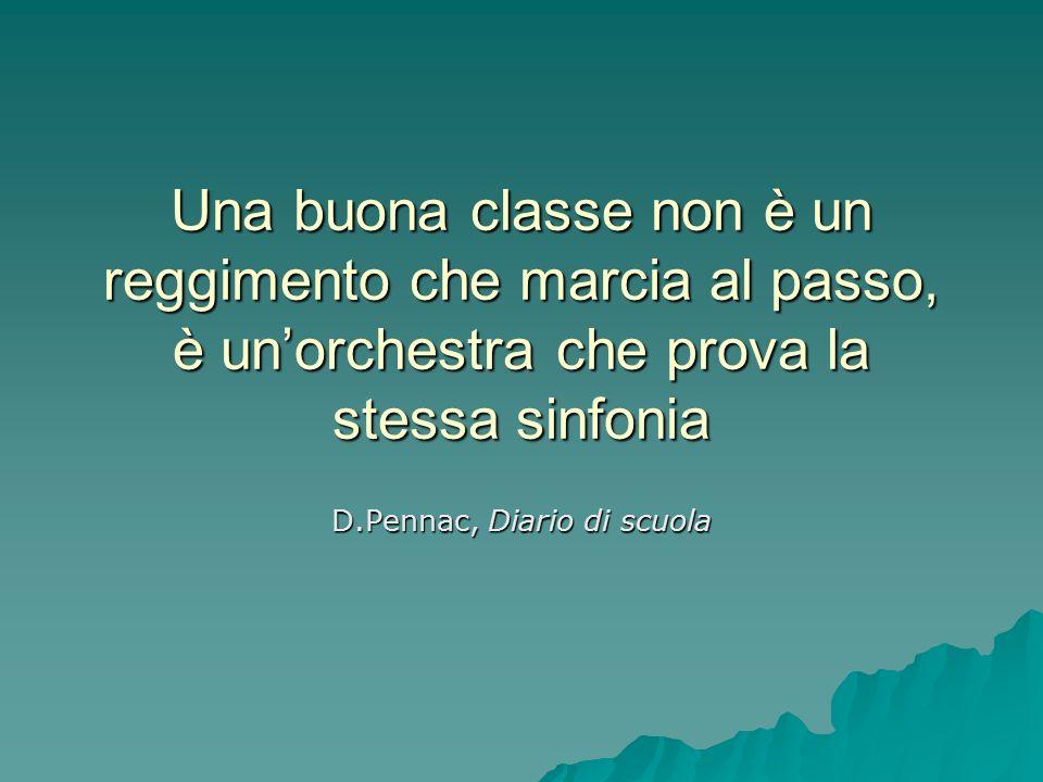 Una buona classe non è un reggimento che marcia al passo, è un'orchestra che prova la stessa sinfonia D.Pennac, Diario di scuola