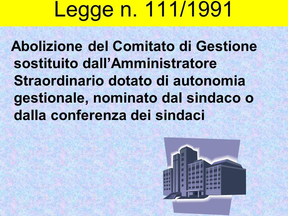 Legge n. 111/1991 Abolizione del Comitato di Gestione sostituito dall'Amministratore Straordinario dotato di autonomia gestionale, nominato dal sindac