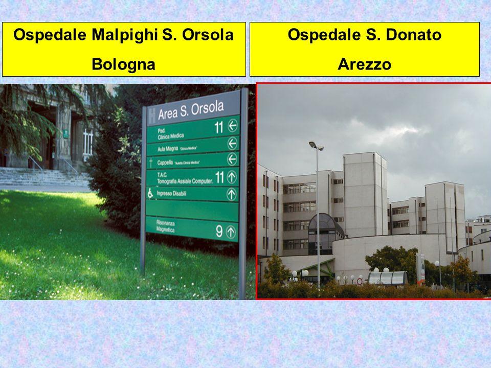 Ospedale Malpighi S. Orsola Bologna Ospedale S. Donato Arezzo