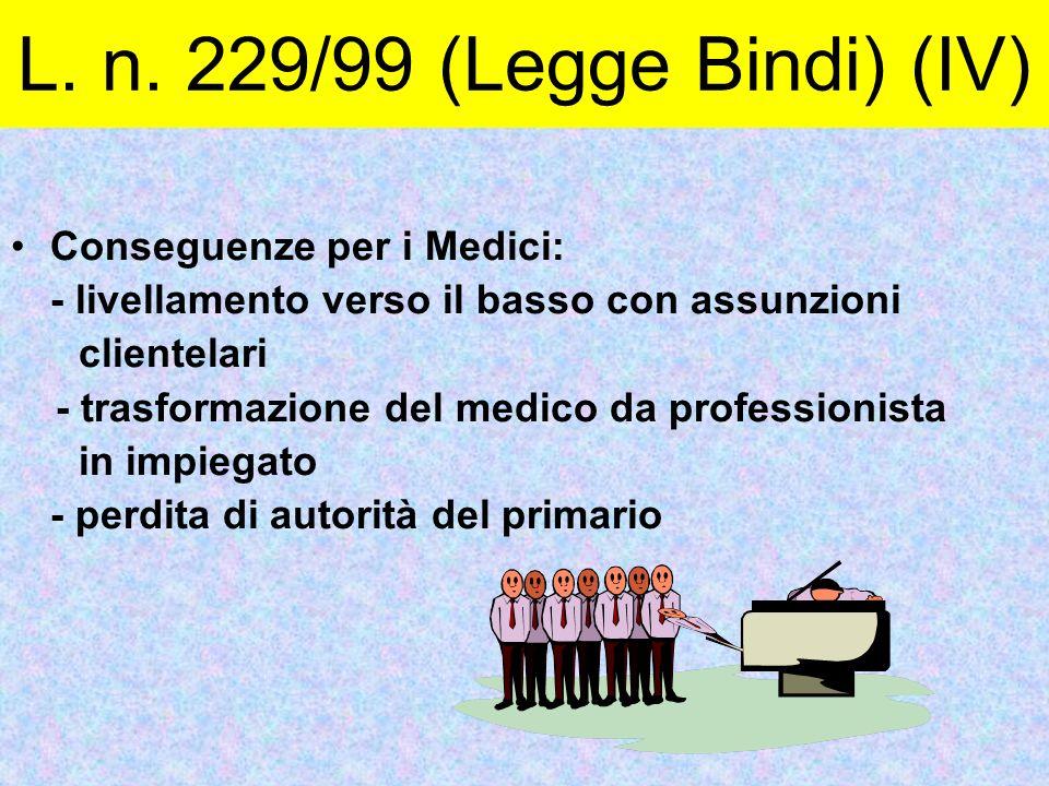 Conseguenze per i Medici: - livellamento verso il basso con assunzioni clientelari - trasformazione del medico da professionista in impiegato - perdit