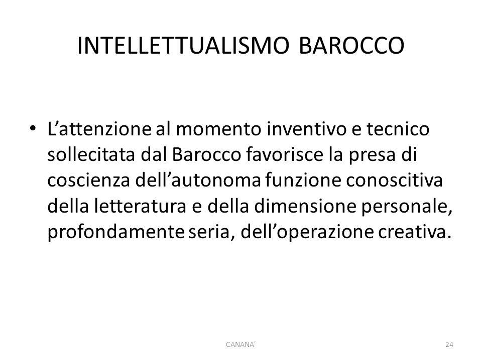 INTELLETTUALISMO BAROCCO L'attenzione al momento inventivo e tecnico sollecitata dal Barocco favorisce la presa di coscienza dell'autonoma funzione co