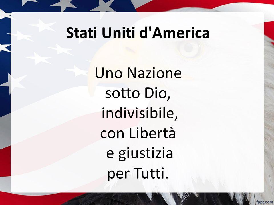 Stati Uniti d'America Uno Nazione sotto Dio, indivisibile, con Libertà e giustizia per Tutti.