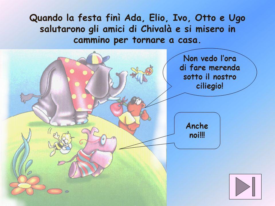 Quando la festa finì Ada, Elio, Ivo, Otto e Ugo salutarono gli amici di Chivalà e si misero in cammino per tornare a casa.