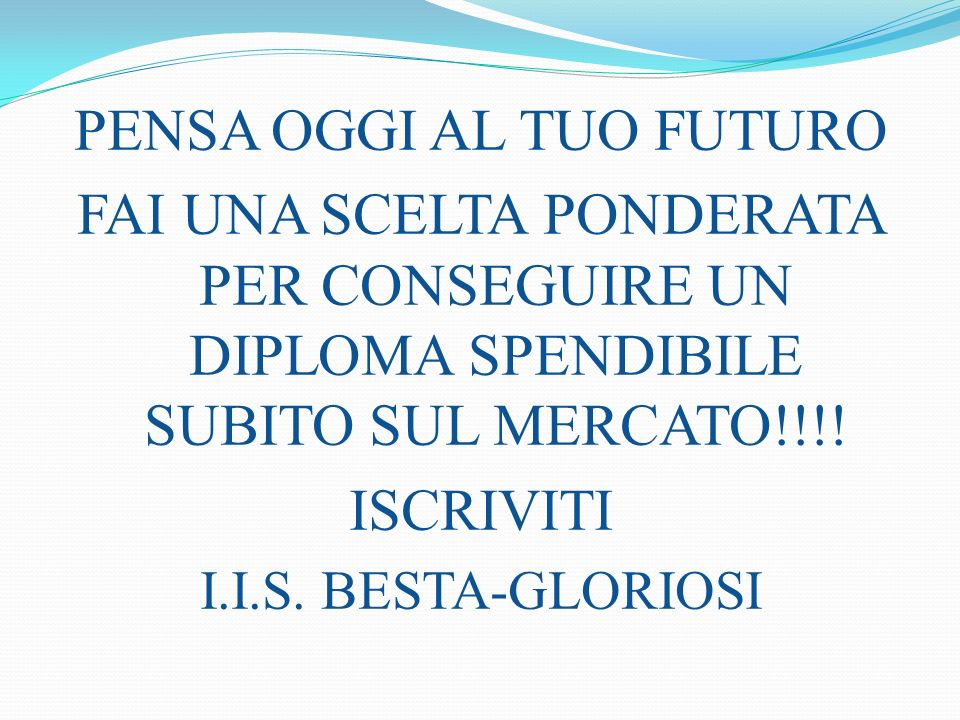 PENSA OGGI AL TUO FUTURO FAI UNA SCELTA PONDERATA PER CONSEGUIRE UN DIPLOMA SPENDIBILE SUBITO SUL MERCATO!!!.