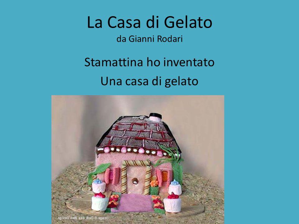 La Casa di Gelato da Gianni Rodari Stamattina ho inventato Una casa di gelato