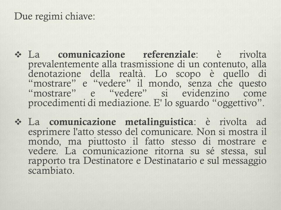 Due regimi chiave:  La comunicazione referenziale : è rivolta prevalentemente alla trasmissione di un contenuto, alla denotazione della realtà. Lo sc