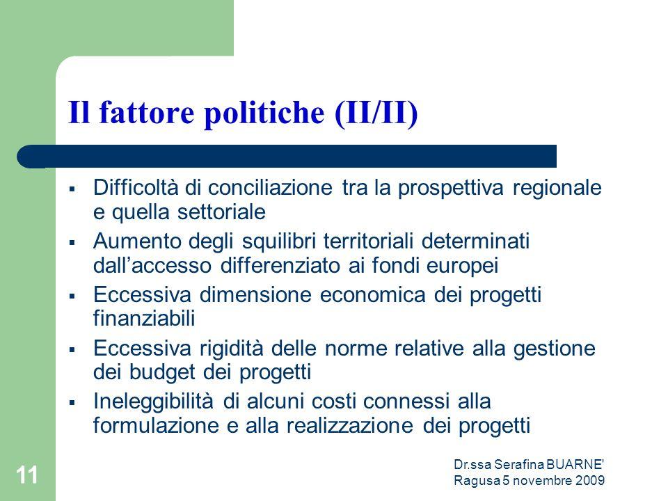 Dr.ssa Serafina BUARNE' Ragusa 5 novembre 2009 11 Il fattore politiche (II/II)  Difficoltà di conciliazione tra la prospettiva regionale e quella set