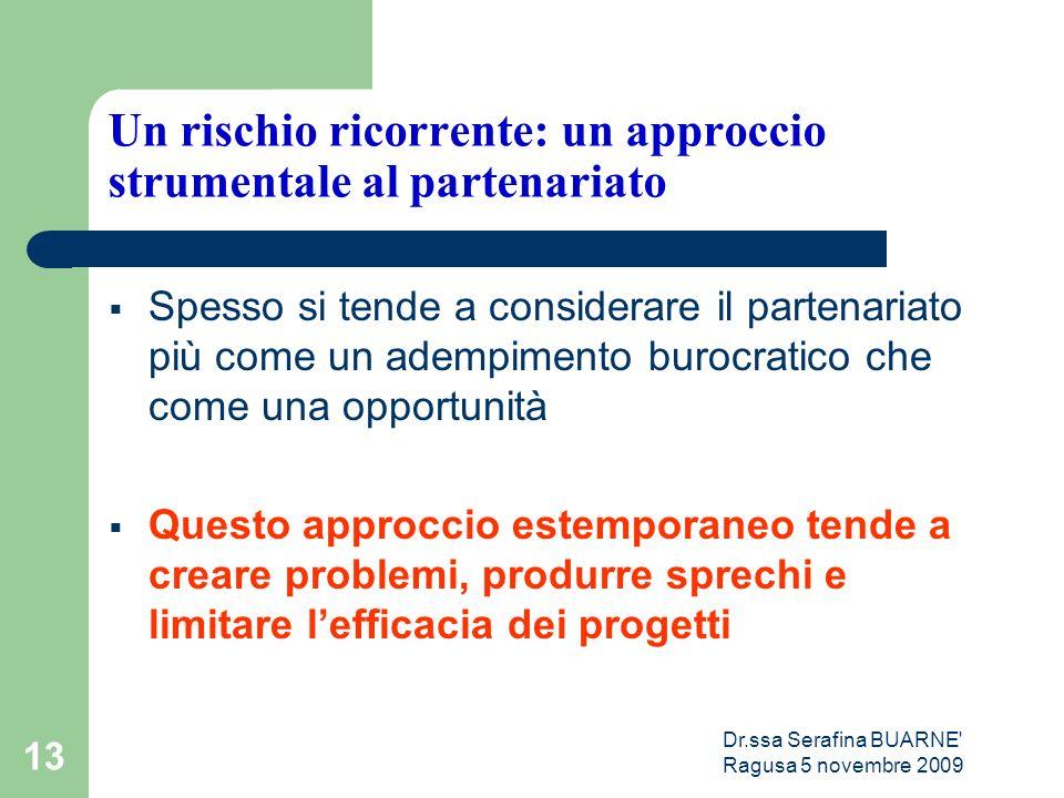 Dr.ssa Serafina BUARNE' Ragusa 5 novembre 2009 13 Un rischio ricorrente: un approccio strumentale al partenariato  Spesso si tende a considerare il p