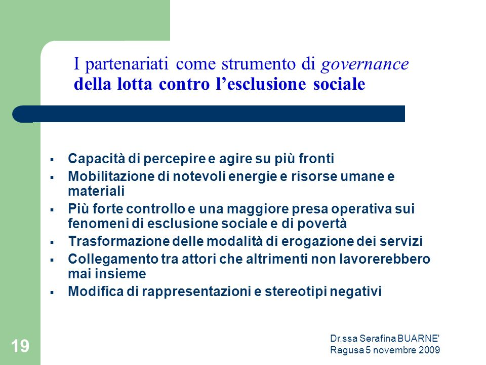 Dr.ssa Serafina BUARNE' Ragusa 5 novembre 2009 19 I partenariati come strumento di governance della lotta contro l'esclusione sociale  Capacità di pe