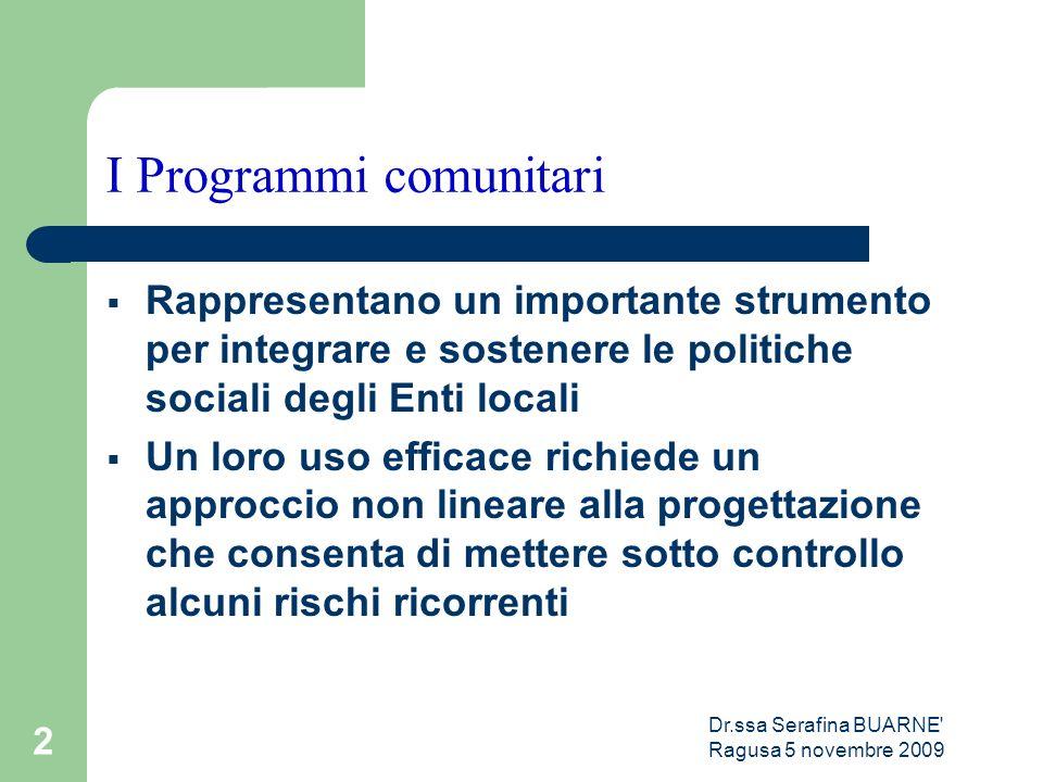 Dr.ssa Serafina BUARNE' Ragusa 5 novembre 2009 2 I Programmi comunitari  Rappresentano un importante strumento per integrare e sostenere le politiche