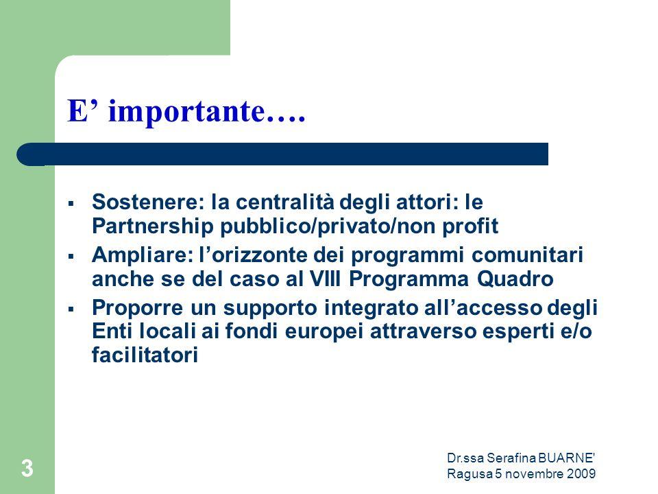 Dr.ssa Serafina BUARNE' Ragusa 5 novembre 2009 3 E' importante….  Sostenere: la centralità degli attori: le Partnership pubblico/privato/non profit 