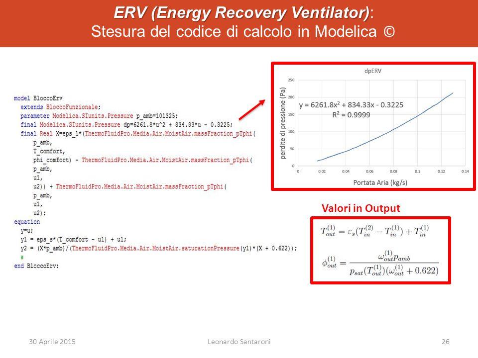 ERV (Energy Recovery Ventilator) ERV (Energy Recovery Ventilator): Stesura del codice di calcolo in Modelica © Valori in Output 30 Aprile 2015Leonardo Santaroni26