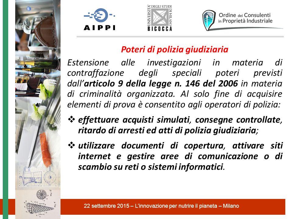 Poteri di polizia giudiziaria Estensione alle investigazioni in materia di contraffazione degli speciali poteri previsti dall'articolo 9 della legge n.
