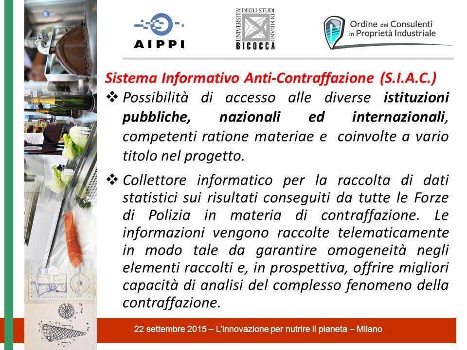 Sistema Informativo Anti-Contraffazione (S.I.A.C.)  Possibilità di accesso alle diverse istituzioni pubbliche, nazionali ed internazionali, competenti ratione materiae e coinvolte a vario titolo nel progetto.