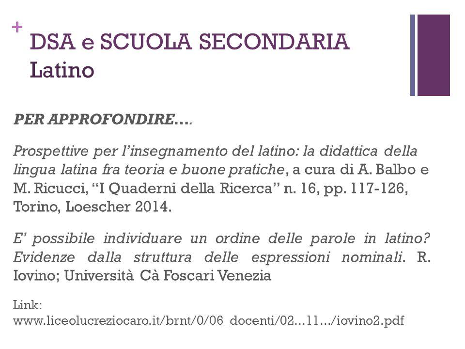+ DSA e SCUOLA SECONDARIA Latino PER APPROFONDIRE…. Prospettive per l'insegnamento del latino: la didattica della lingua latina fra teoria e buone pra