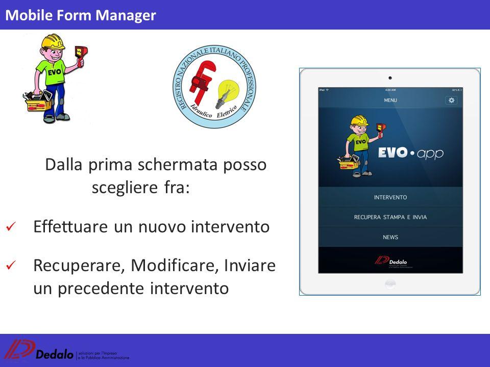 Dalla prima schermata posso scegliere fra: Effettuare un nuovo intervento Recuperare, Modificare, Inviare un precedente intervento Mobile Form Manager