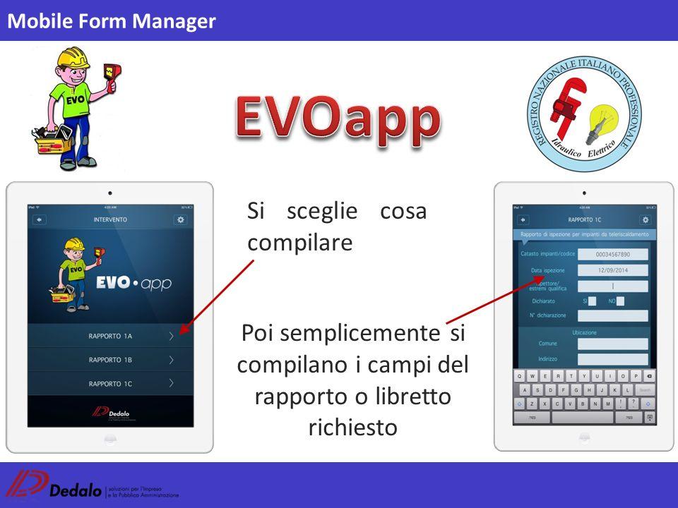 Poi semplicemente si compilano i campi del rapporto o libretto richiesto Si sceglie cosa compilare Mobile Form Manager