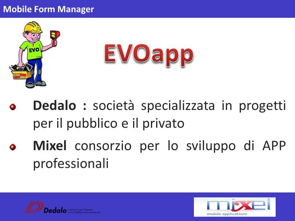 Mobile Form Manager Dedalo : società specializzata in progetti per il pubblico e il privato Mixel consorzio per lo sviluppo di APP professionali