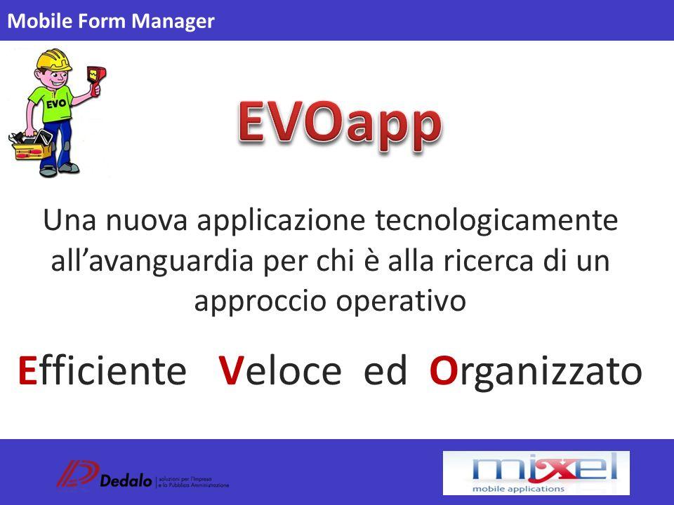 Una nuova applicazione tecnologicamente all'avanguardia per chi è alla ricerca di un approccio operativo Efficiente Veloce ed Organizzato Mobile Form Manager