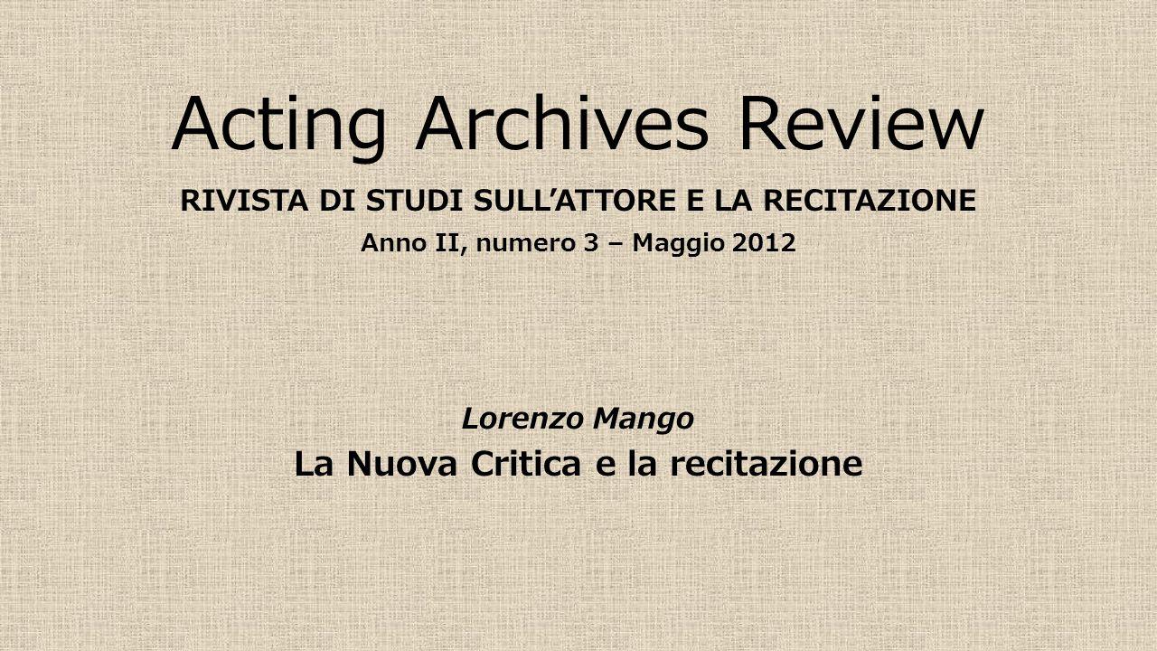 Acting Archives Review RIVISTA DI STUDI SULL'ATTORE E LA RECITAZIONE Anno II, numero 3 – Maggio 2012 Lorenzo Mango La Nuova Critica e la recitazione