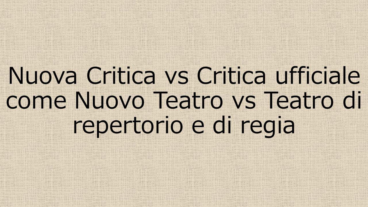 Nuova Critica vs Critica ufficiale come Nuovo Teatro vs Teatro di repertorio e di regia