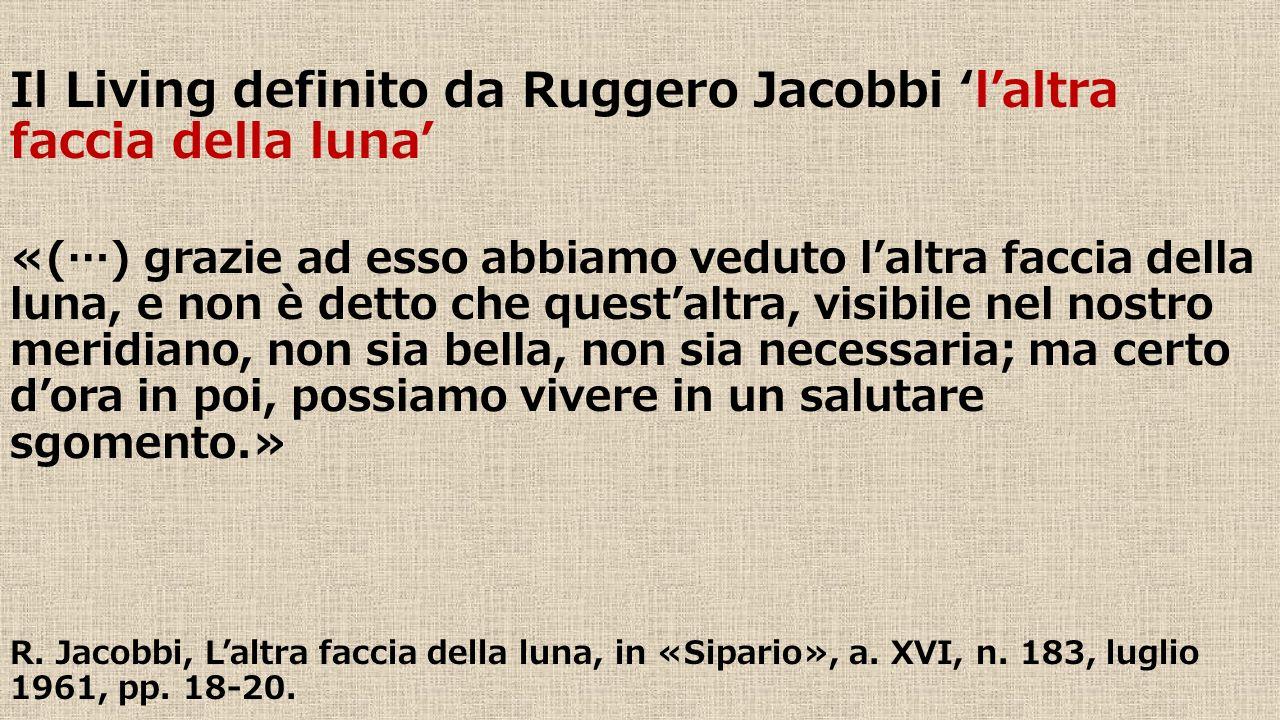 Il Living definito da Ruggero Jacobbi 'l'altra faccia della luna' «(…) grazie ad esso abbiamo veduto l'altra faccia della luna, e non è detto che ques
