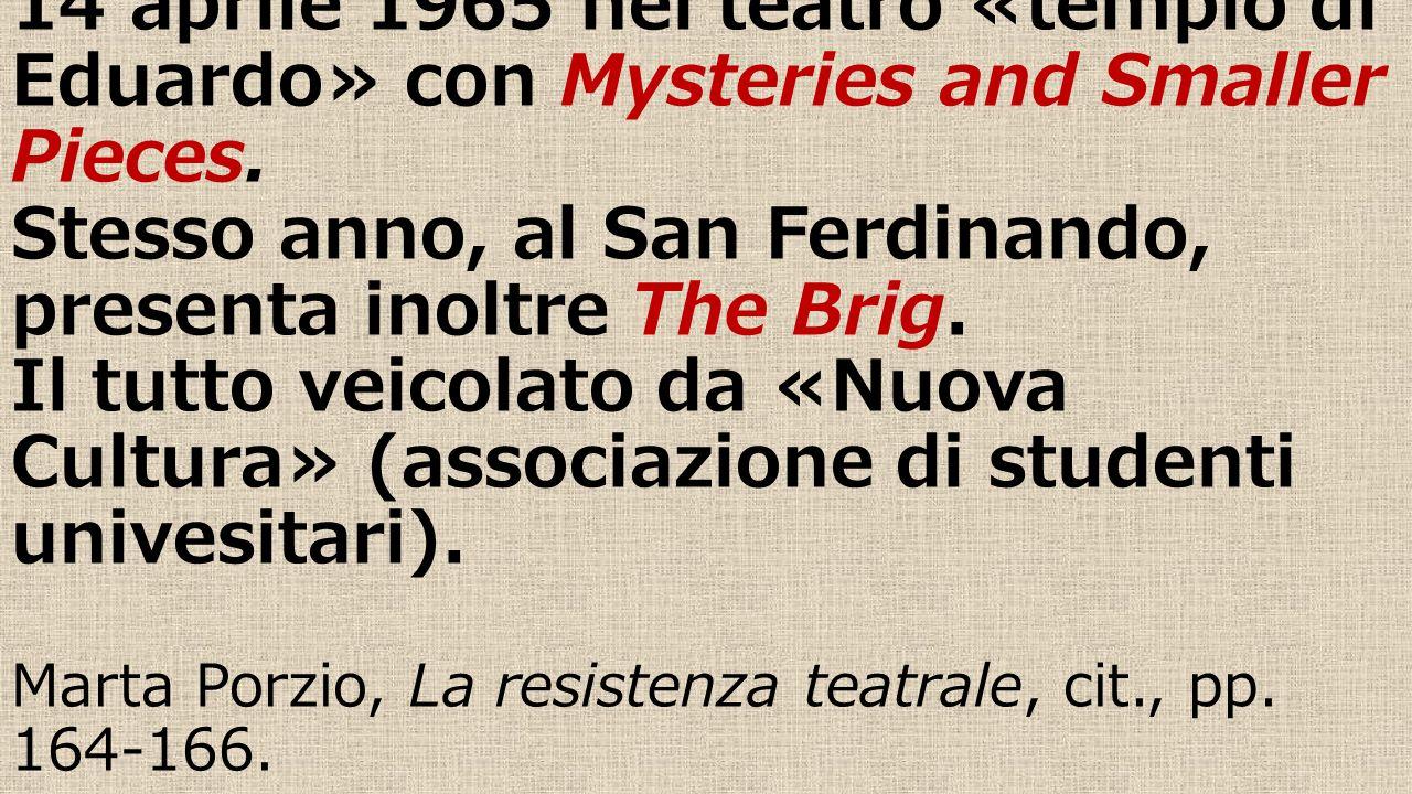 Arriva per la prima volta a Napoli il 14 aprile 1965 nel teatro «tempio di Eduardo» con Mysteries and Smaller Pieces. Stesso anno, al San Ferdinando,