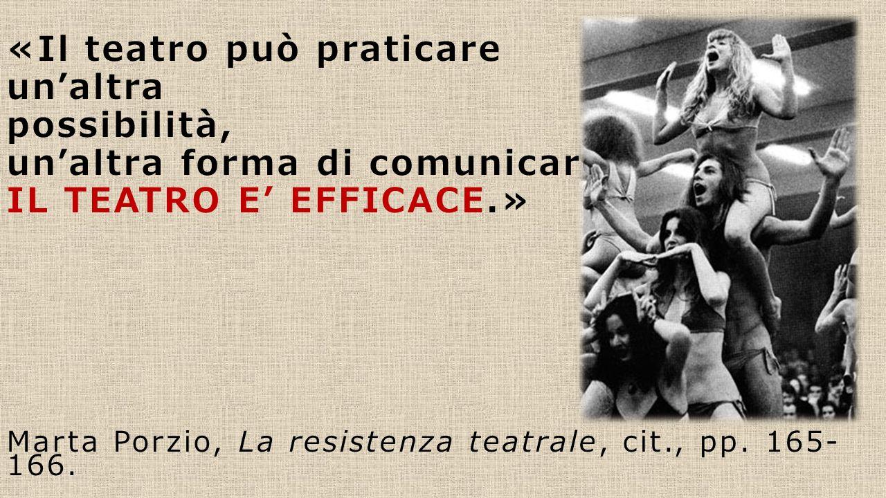 «Il teatro può praticare un'altra possibilità, un'altra forma di comunicare, IL TEATRO E' EFFICACE.» Marta Porzio, La resistenza teatrale, cit., pp. 1