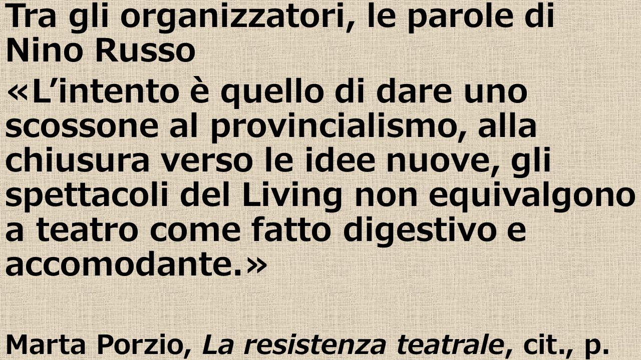 Tra gli organizzatori, le parole di Nino Russo «L'intento è quello di dare uno scossone al provincialismo, alla chiusura verso le idee nuove, gli spet