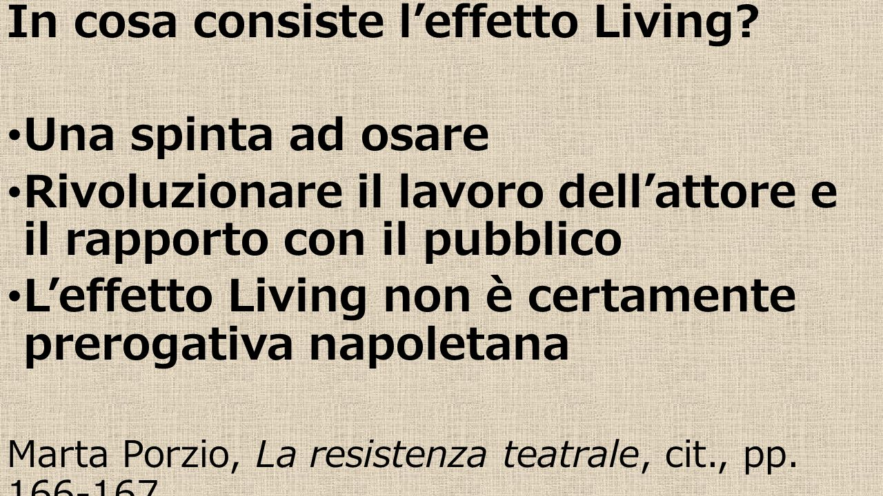 In cosa consiste l'effetto Living? Una spinta ad osare Rivoluzionare il lavoro dell'attore e il rapporto con il pubblico L'effetto Living non è certam
