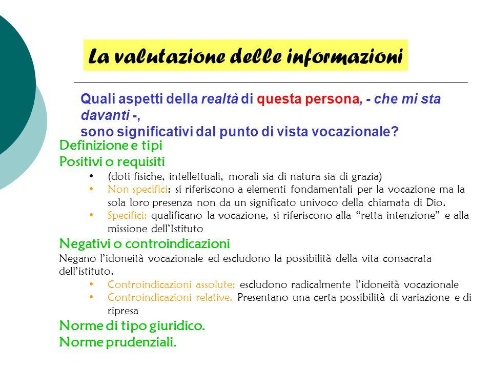 La valutazione delle informazioni Definizione e tipi Positivi o requisiti (doti fisiche, intellettuali, morali sia di natura sia di grazia) Non specif