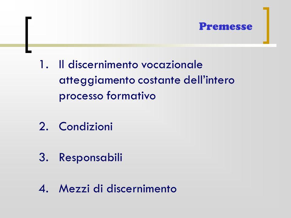 1.Il discernimento vocazionale atteggiamento costante dell'intero processo formativo 2.Condizioni 3.Responsabili 4.Mezzi di discernimento Premesse