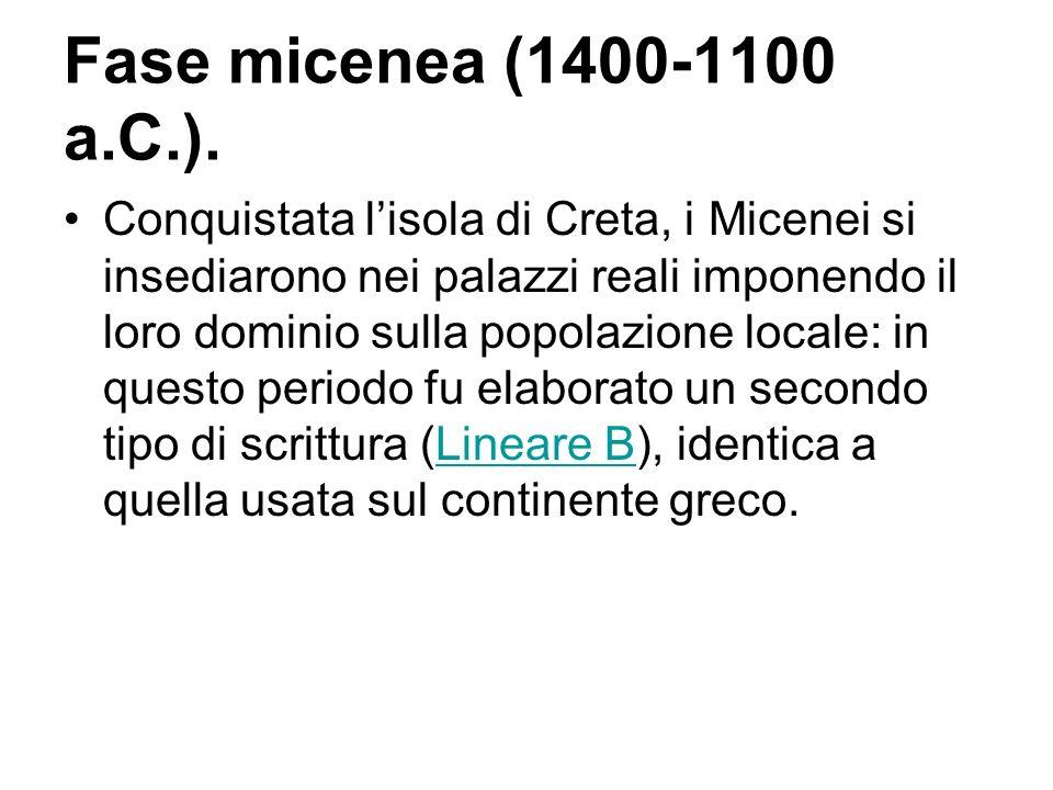 Fase micenea (1400-1100 a.C.). Conquistata l'isola di Creta, i Micenei si insediarono nei palazzi reali imponendo il loro dominio sulla popolazione lo