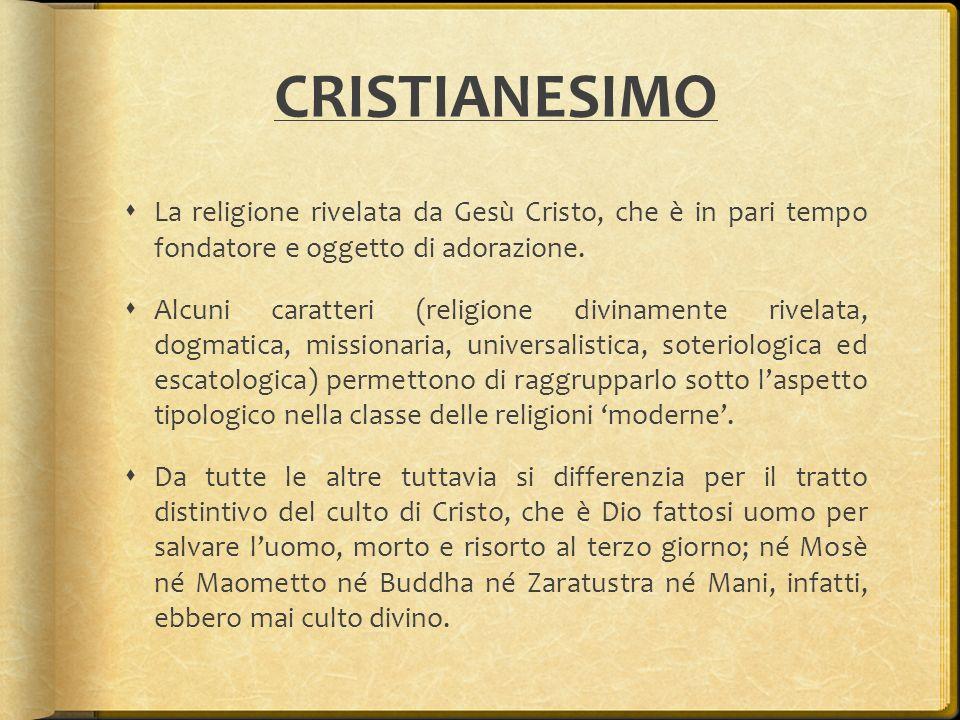CRISTIANESIMO  La religione rivelata da Gesù Cristo, che è in pari tempo fondatore e oggetto di adorazione.  Alcuni caratteri (religione divinamente