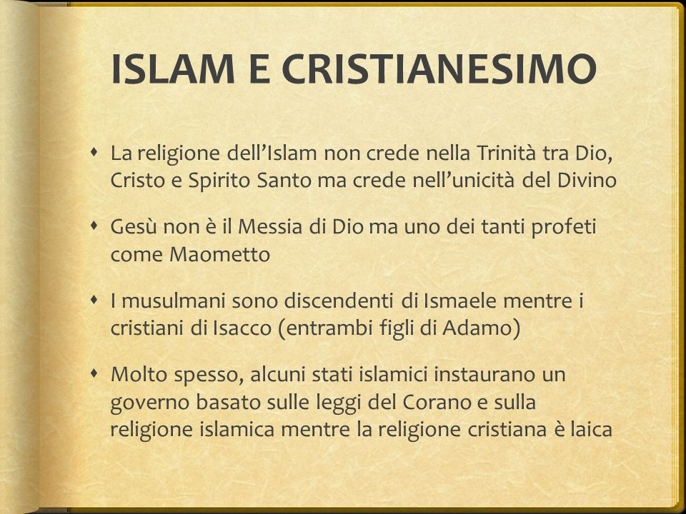 ISLAM E CRISTIANESIMO  La religione dell'Islam non crede nella Trinità tra Dio, Cristo e Spirito Santo ma crede nell'unicità del Divino  Gesù non è